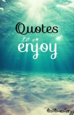 Quotes to enjoy by lostlovestoryy
