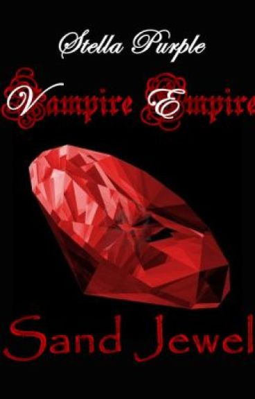 Vampire Empire~ Side Story: Sand Jewel by StellaPurple