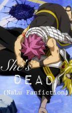 She's Dead (NaLu Fanfiction) by PrincessNashi_2317