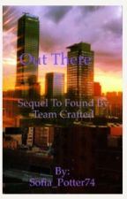 Out There }Sequel to Found by Team Crafted{ by Sofia_Potter74