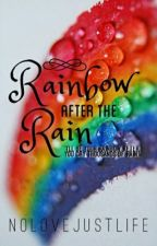 Rainbow After The Rain (Book 1) by NoLoveJustLife