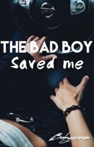 The Bad Boy saved me ...