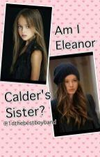 Am I Eleanor Calder's Sister? by maria01daye