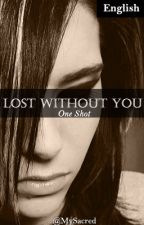 Lost Without You [OS] by MySacred