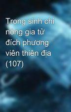Trọng sinh chi nông gia tử đích phương viên thiên địa (107) by Yu_Rin