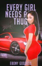 Every Girl Needs A Thug (SAMPLE!) by EbonyGoddess