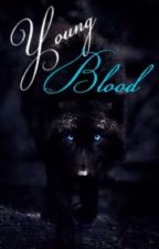 young blood( under major editing) by sapphirestone9