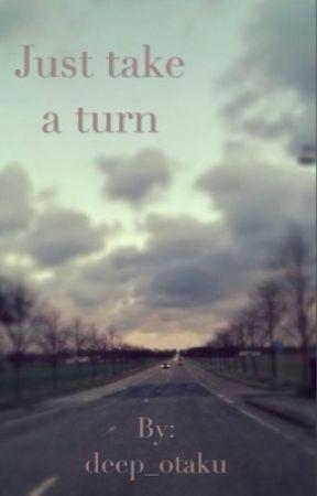 Just take a turn by deep_otaku