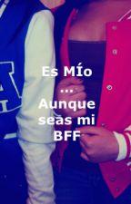Es Mío... Aunque seas mi BFF by Celine8103