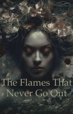 The Flames That Never Go Out by FallingIntoThePages