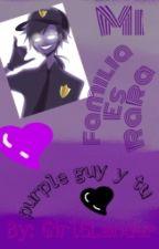 mi familia es rara (purple guy y tu) -CANCELADA- by LanderLove