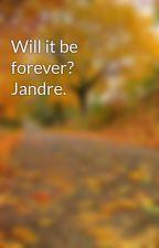 Will it be forever? Jandre. by hiddenXfreak