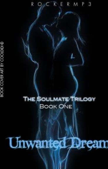 The Soulmate Trilogy: Unwanted Dreams