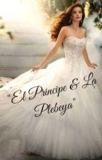 """""""El Príncipe & La Plebeya"""" by abigail19990"""