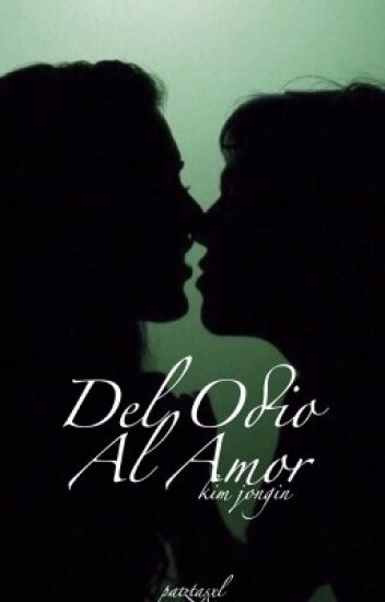 Del Odio Al Amor  ( Kai ) EDITANDO