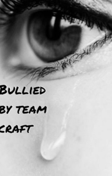 Bullied by Team Crafted