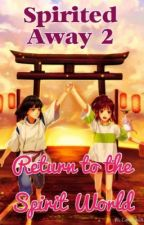 Spirited Away 2: Return to The Spirit World by Booklovergal27