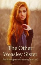 The Other Weasley Sister (A Harry Potter Fanfiction) by harrypotterslut