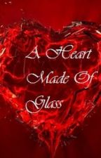 A Heart Made Of Glass by KirstyHolmes