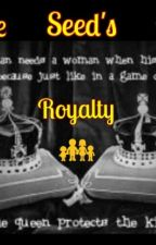 The Seeds Of Royalty by One_Nation_Standing