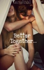 Better Together by ItsLuluGirl