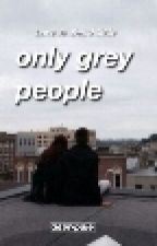 Only Grey People by kamikazemental