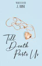 Till Death Parts Us by JamieRose96
