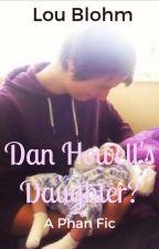 Dan Howell's Daughter? (Phanfic/ Dan and Phil) by whos_that__