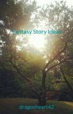 Fantasy Story Ideas by dragonheart42