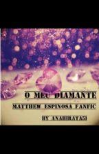 O meu diamante - Matthew Espinosa fanfic by Anahirata51