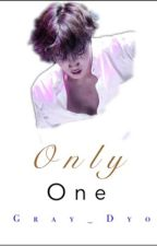 Only One <3 ( One Shot ) ✔️ by Gray_Dyo