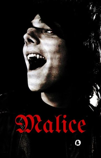 Malice (A Vampire/Gerard Way/MCR Fanfic)