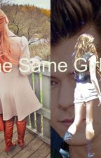 The Same Girl ( a Harry Styles fanfic) by Kailizzzle