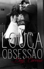 Louca Obsessão by DaillaCorreia