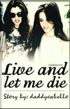 Live and let me die (Camren AU!Laurendepressive) by daddycabello