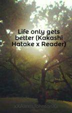 Life only gets better (Kakashi Hatake x Reader) by Mrs_DeWitt