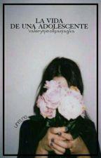 La Vida de una Adolesente by ValeryNicollPaniagua