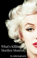 What's Killing Marilyn Monroe(JamesDean/MarilynMonroe FanFic) by AddictingFanFic