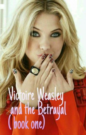 Victoire Weasley and the Betrayal (book one) by daniellenorth