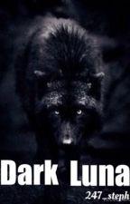 Dark Luna (sequel to Rogue Luna) by Phoenix_247