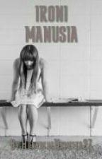 IRONI MANUSIA (END) by HunyutheHamster27