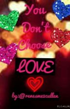 [ON HOLD]You Don't Choose Love (A Twilight Fanfiction) by Zoey2Xx