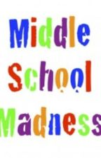 Middle School Madness by broadway_baby98