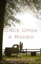 Once Upon A Rodeo by MadisonAnne23