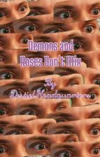Demons and Roses Don't Mix by DestielHeadquarters