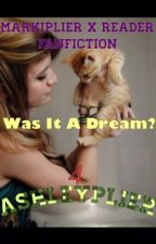 Was It A Dream? (Markiplier x Reader Fanfiction) BOOK 4 by ashleyplier