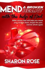 Mend A Broken Heart With The Help Of God by iamsharonrose