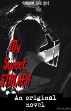 My Sweet Stalker #Wattys2015 by Fandom_Girl1013