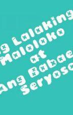 Ang Lalaking Manloloko at ang Babaeng Seryoso by kazzandraericka