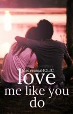 Love Me Like You Do by IcecreamaHOLIC